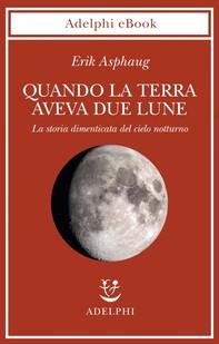 Quando la Terra aveva due lune - Librerie.coop
