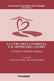 La cura della famiglia e il mondo del lavoro. Un Piano di politiche familiari - copertina
