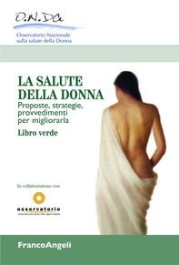 La salute della donna. Proposte, strategie, provvedimenti per migliorarla. Libro Verde - Librerie.coop