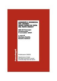 Ambiente e sicurezza sul lavoro. Quali tutele in vista del Testo Unico? Atti del Convegno di Benevento 9 novembre 2007 - copertina