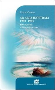 Ad alba inoltrata 1993-1985. Tutte le poesie - copertina