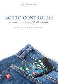 Sotto controllo. La salute ai tempi dell'e-health - copertina