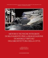 Metodi e tecniche integrate di rilevamento per la realizzazione di modelli virtuali dell'architettura della città - Librerie.coop
