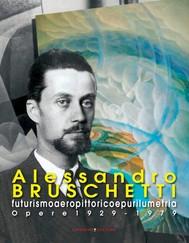 Alessandro Bruschetti. Futurismo aeropittorico e purilumetria - copertina