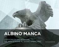 Albino Manca. L'officina di uno scultore dal mito di Roma al sogno americano - copertina