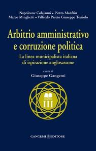 Arbitrio amministrativo e corruzione politica. La linea municipalista italiana di ispirazione anglosassone - copertina