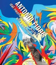 Antonio Fiore. Dal neofuturismo AGRÀ alla cosmopittura - copertina