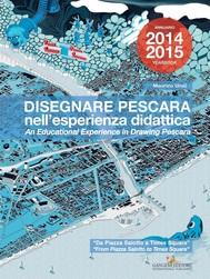 Disegnare Pescara nell'esperienza didattica. An educational experience in Drawing Pescara - copertina