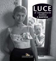 Luce. Fotografie storiche dall'archivio 1927-56 - Mantova - copertina