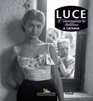 Luce. Fotografie storiche dall'archivio 1927-56 – Catania - copertina