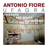 Antonio Fiore Ufagrà. Passato, presente, futurismo - copertina