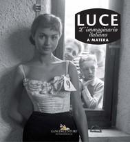 Luce. Fotografie storiche dall'archivio 1927-56 – Matera - copertina