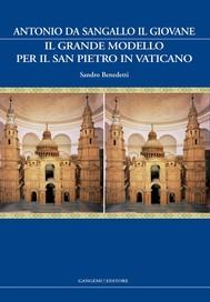 Antonio da Sangallo il Giovane. Il grande modello per il San Pietro in Vaticano - copertina