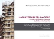 L'architettura del cantiere. Caratteri e strategie per la gestione degli interventi sul costruito - copertina