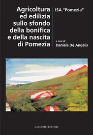 Agricoltura ed edilizia sullo sfondo della bonifica e della nascita di Pomezia - copertina