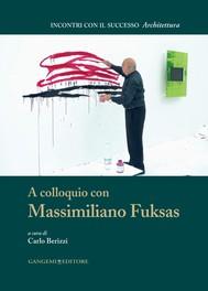 A colloquio con Massimiliano Fuksas - copertina