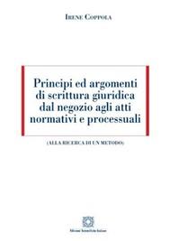 Principi ed argomenti di scrittura giuridica dal negozio agli atti normativi e processuali - copertina