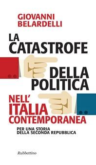 La catastrofe della politica nell'Italia contemporanea - Librerie.coop