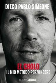 El Cholo. Il mio metodo per vincere - copertina