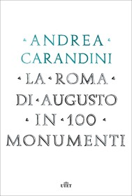 La Roma di Augusto in 100 monumenti - copertina