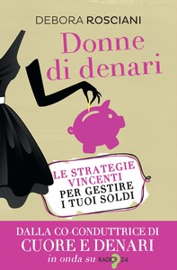 Donne di denari. Le strategie vincenti per gestire i tuoi soldi - Librerie.coop