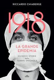 1918 La grande epidemia. Quindici storie della febbre spagnola - copertina