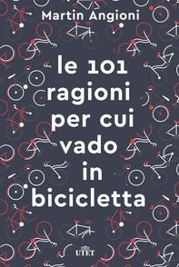 Le 101 ragioni per cui vado in bicicletta - Librerie.coop