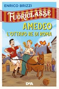 Fuoriclasse. Amedeo l'ottavo re di Roma - Librerie.coop