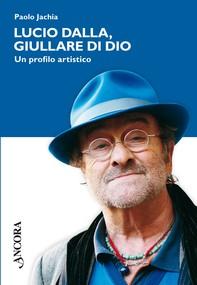 Lucio Dalla, giullare di Dio. Un profilo artistico - Librerie.coop