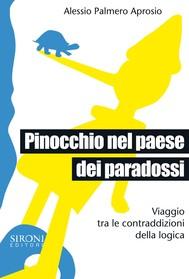 Pinocchio nel paese dei paradossi. Viaggio tra le contraddizioni della logica - copertina