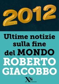 2012 ultime notizie sulla fine del mondo (XS Mondadori) - copertina