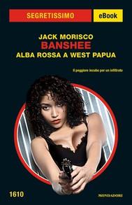 Banshee - Alba rossa a West Papua (Segretissimo) - copertina