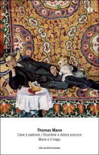 Cane e padrone / Disordine e dolore precoce / Mario e il mago (Mondadori) - Librerie.coop