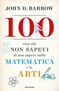 100 cose che non sapevi di non sapere sulla matematica e le arti - copertina