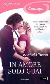 In amore solo guai (I Romanzi Emozioni) - Librerie.coop