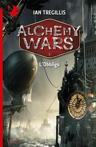 Alchemy Wars - 1. L'Obbligo - copertina
