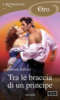 Tra le braccia di un principe (I Romanzi Oro) - Librerie.coop