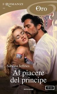 Al piacere del principe (I Romanzi Oro) - Librerie.coop