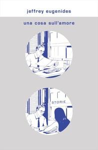 Una cosa sull'amore - Librerie.coop