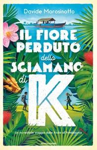 Il fiore perduto dello sciamano di K - Librerie.coop