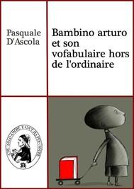Bambino arturo et son vofabulaire hors de l'ordinaire - copertina