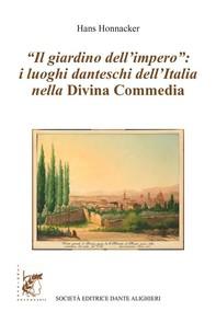 """""""Il giardino dell'impero"""": i luoghi danteschi dell'Italia della Divina Commedia - Librerie.coop"""