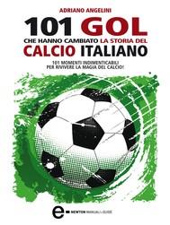 101 gol che hanno cambiato la storia del calcio italiano - copertina