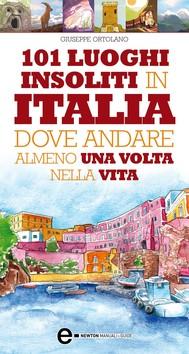 101 luoghi insoliti in Italia dove andare almeno una volta nella vita - copertina
