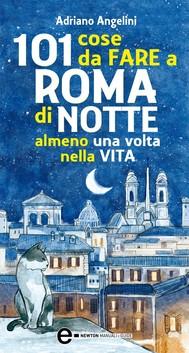 101 cose da fare a Roma di notte almeno una volta nella vita - copertina