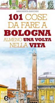 101 cose da fare a Bologna almeno una volta nella vita - copertina