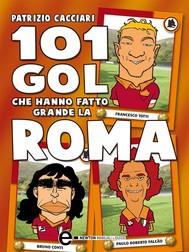 101 gol che hanno fatto grande la Roma - copertina