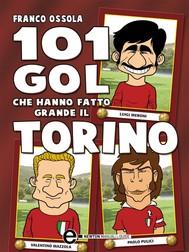 101 gol che hanno fatto grande il Torino - copertina