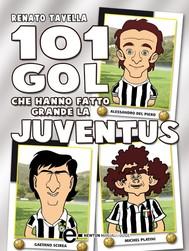 101 gol che hanno fatto grande la Juventus - copertina