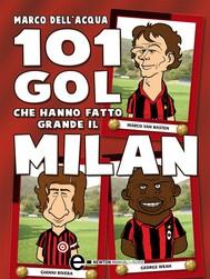 101 gol che hanno fatto grande il Milan - copertina